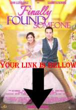 Finally Found Someone Full Pinoy Movie Free Online S Profile